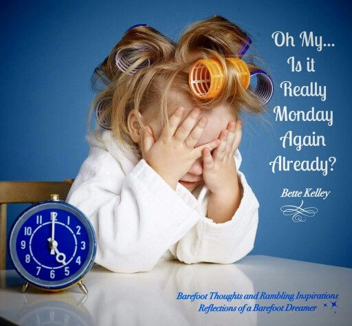 Oh my, Monday again??