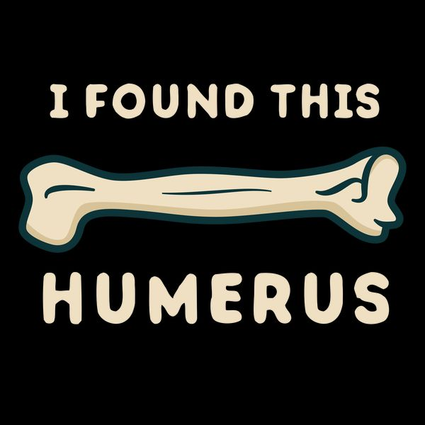 I found this humerus funny science - NeatoShop