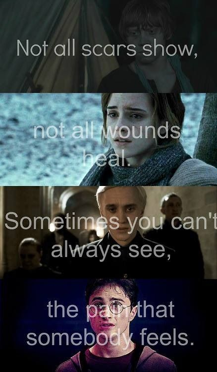Not all scars show, not all wounds heal. Sometimes you can't always see the pain that somebody feels.