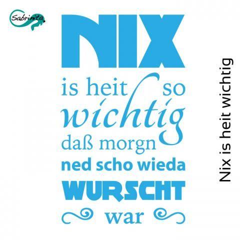 Hol dir das Motiv auf's T-Shirt: http://shop.sabrinita.de/outfit-finden#!125059566?q=I125059566 Nix is heit so wichtig, daß morgn ned scho wieda wurscht war