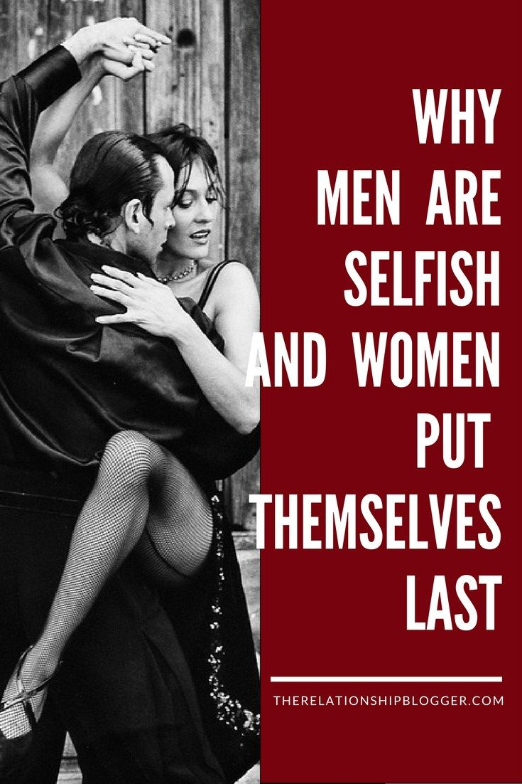why men are selfish and women put themselves last