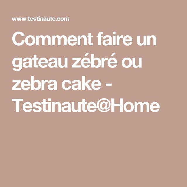 Comment faire un gateau zébré ou zebra cake - Testinaute@Home