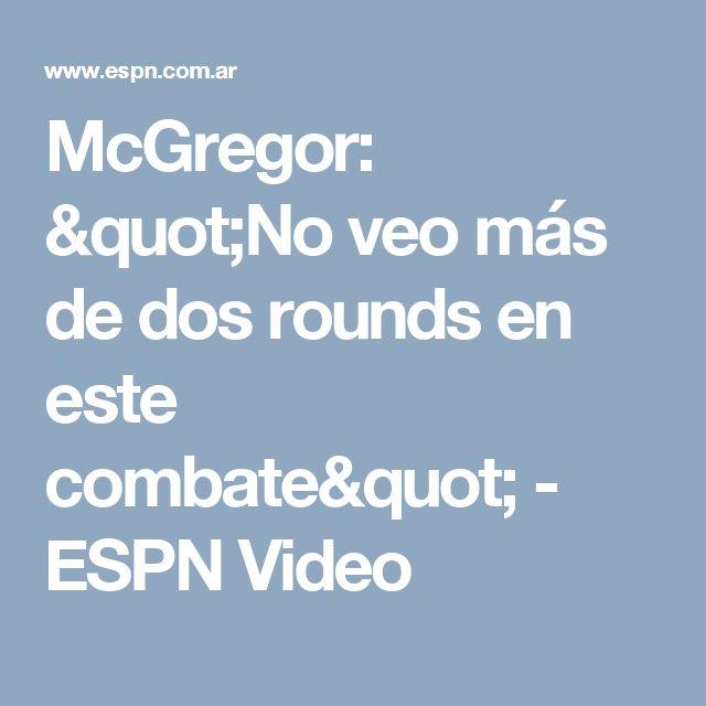 """McGregor: """"No veo más de dos rounds en este combate"""" - ESPN Video"""