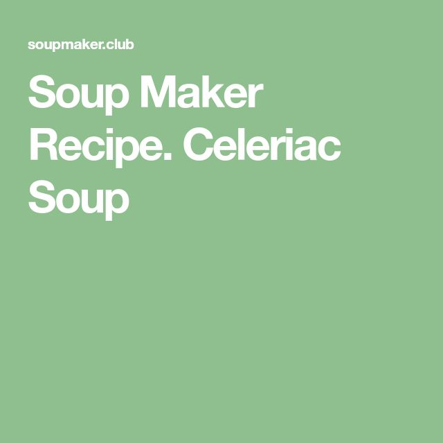 Soup Maker Recipe. Celeriac Soup