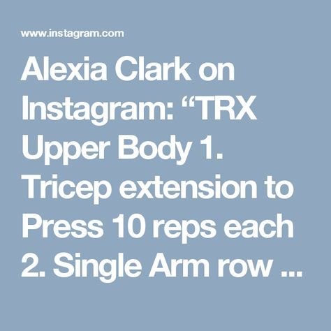 "Alexia Clark on Instagram: ""TRX Upper Body 1. Tricep extension to Press 10 reps each 2. Single Arm row to raise 15 reps each 3. Double single around the world 10…"""