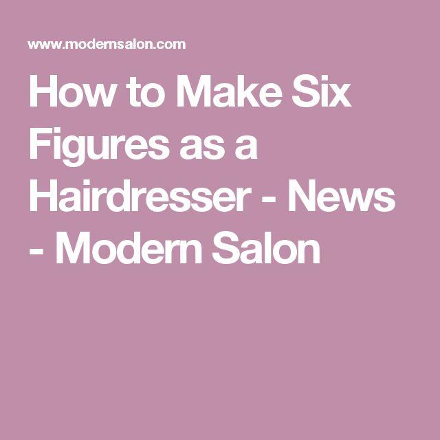 How to Make Six Figures as a Hairdresser - News - Modern Salon