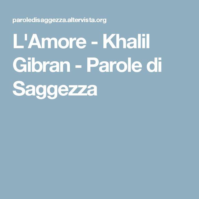 L'Amore - Khalil Gibran - Parole di Saggezza
