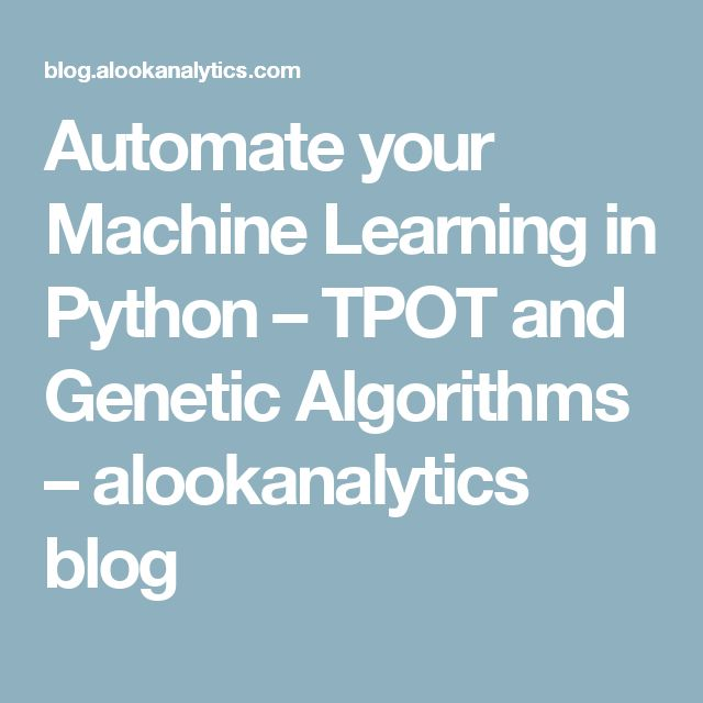 Automate your Machine Learning in Python – TPOT and Genetic Algorithms – alookanalytics blog