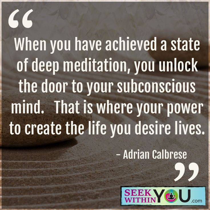 """""""When you have achieved a state of deep meditation, you unlock the door to your subconscious mind. That is where your power to create the life you desire lives.""""  Your subconscious thoughts are controlling your thoughts 95% of the time. Your subconscious thoughts can be considered the autopilot in your body and...."""