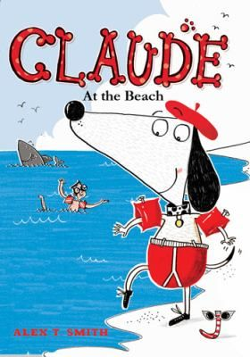 Claude at the beach / Alex T. Smith.