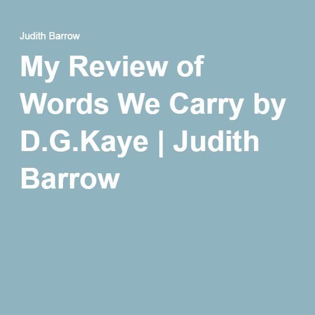 My Review of Words We Carry by D.G.Kaye | Judith Barrow