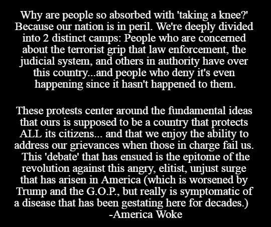 Why exactly are people so focused on the 'taking a knee' protests? #Kaepernick #Patriots #PoliceBrutality #KillerCops #Injustice #Racism #TwoAmericas