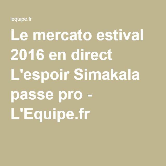 Le mercato estival 2016 en direct L'espoir Simakala passe pro - L'Equipe.fr