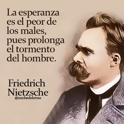 La esperanza es el peor de los males, pues prolonga el tormento del hombre. #frases #citas #FriedrichNietzche