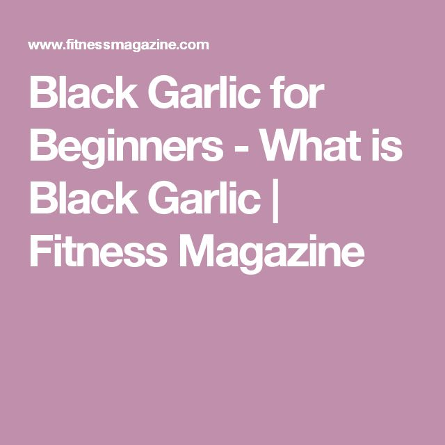 Black Garlic for Beginners - What is Black Garlic | Fitness Magazine