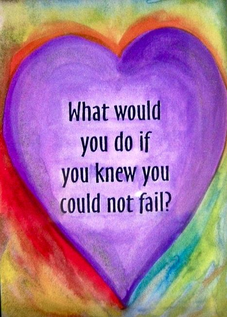 ...if you knew you could not fail?