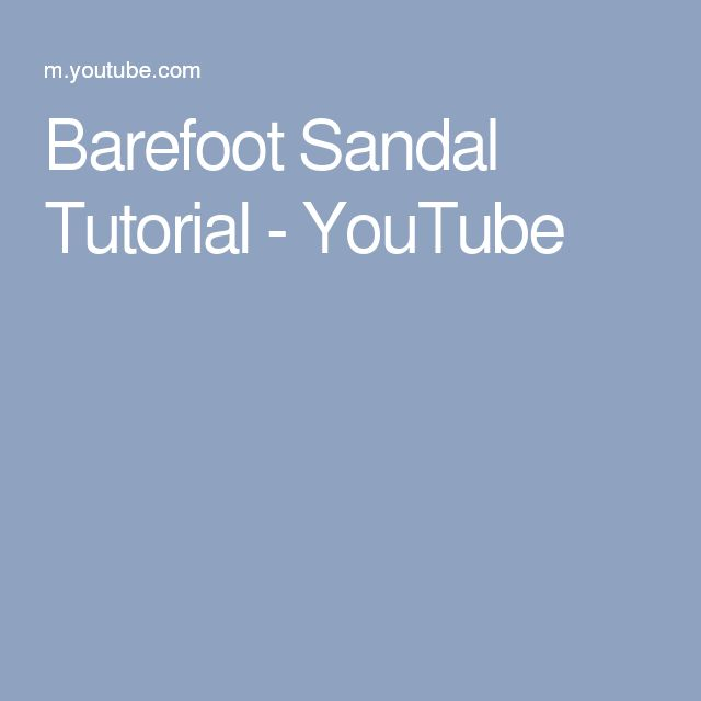 Barefoot Sandal Tutorial - YouTube