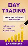 Free Kindle Book -  [Education & Teaching][Free] Day Trading: Become A Big Profit Trader: Trading For A Living - Trading Strategies, Stock Trading & Options Trading (Penny Stocks, ETF, Binary Options, Covered Calls, Options, Stock Trading, Forex)
