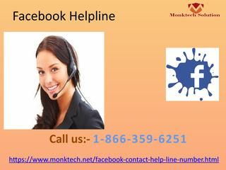 Make Use Of Facebook Helpline 1-866-359-6251 To Resolve Technical BugsIf you are dealing with any kind of technical bugs, then all you have to do is ring our bell at Facebook Helpline number 1-866-359-6251 and avail our service in hassle free manner. Our services are spread like explosives, so hurry up to take our service. Once you avail our service, our technician will definitely eliminate your technical issues from root…