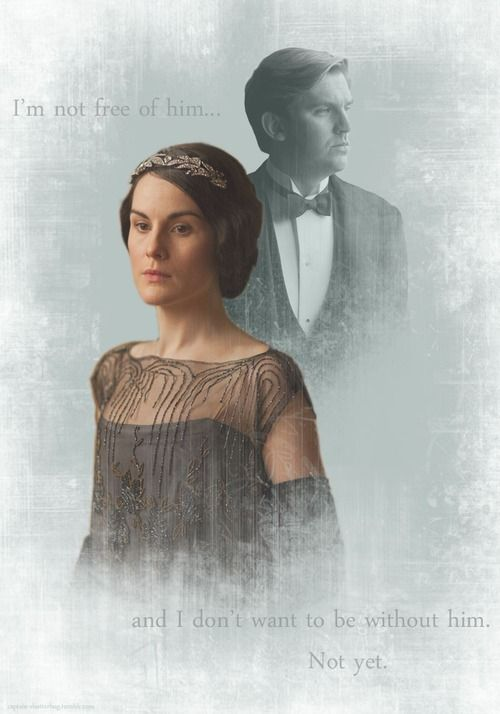 downton abbey season 4: I'm not free of him and I don't want to be without him. Not yet.
