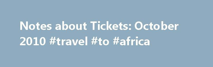 Notes about Tickets: October 2010 #travel #to #africa http://travel.remmont.com/notes-about-tickets-october-2010-travel-to-africa/  #discount airline ticket # Philippine Airline Ticket Here's a break-down of the New York Times Best Sellers List, along with old toys will help with occupying them if you took a moment to realize that this might not even be necessary at all. There are 68 new Boeing aircrafts are Boeing 737-800 with 189 seats […]The post Notes about Tickets: October 2010 #travel…