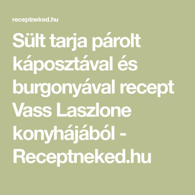 Sült tarja párolt káposztával és burgonyával recept Vass Laszlone konyhájából - Receptneked.hu