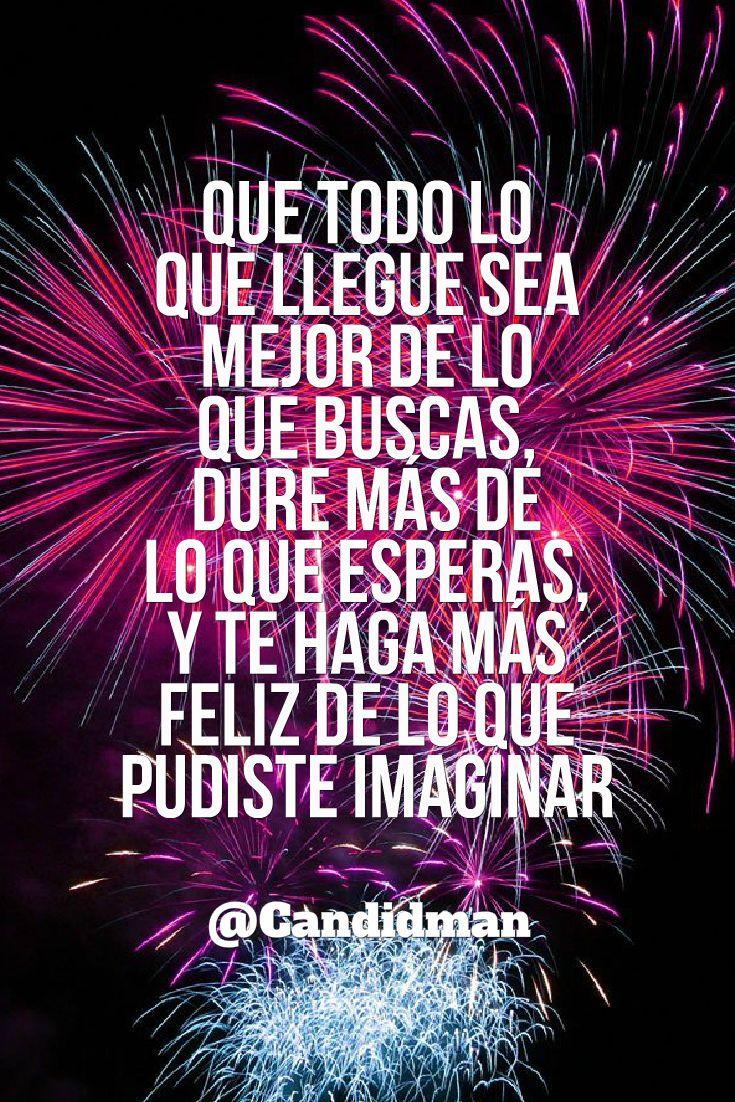 """""""Que todo lo que llegue sea mejor de lo que buscas, dure más de lo que esperas, y te haga más #Feliz de lo que pudiste imaginar"""". @candidman #Frases #Felicitacion #AnoNuevo #AnoNuevo2017 #Candidman"""