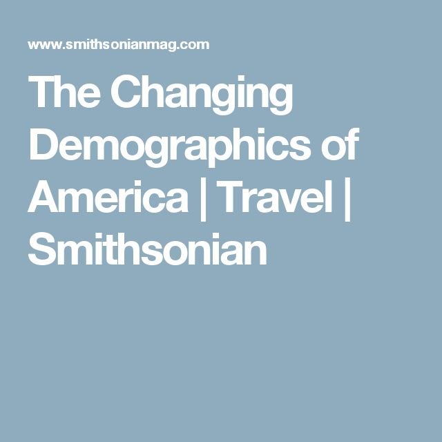 The Changing Demographics of America | Travel | Smithsonian