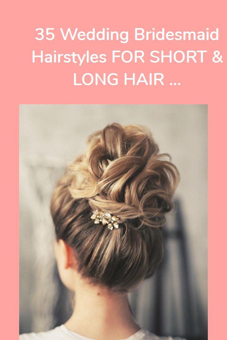 35 Wedding Bridesmaid Hairstyles FOR SHORT & LONG HAIR ... #makeup #hairstyles #eye makeup #outfits #nail art
