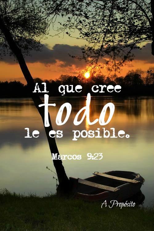 Al que cree TODO le es posible. - Marcos 9:23