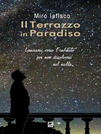 Il terrazzo in ParadisoL'ultimo romanzo di Miro Iafisco