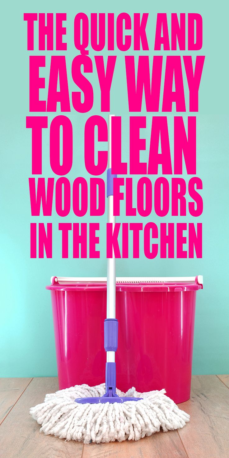 The quick and easy way to clean wood floors in the kitchen | cleaning | cleaning tips | wood floors | mopping