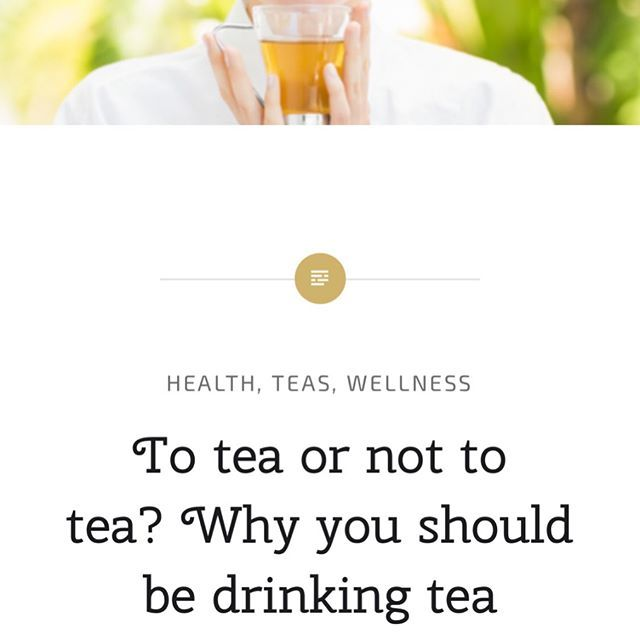 To tea or not to tea?Why you should be drinking tea everyday… – Wonders in Wellness