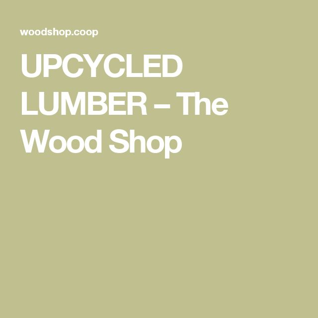 UPCYCLED LUMBER – The Wood Shop
