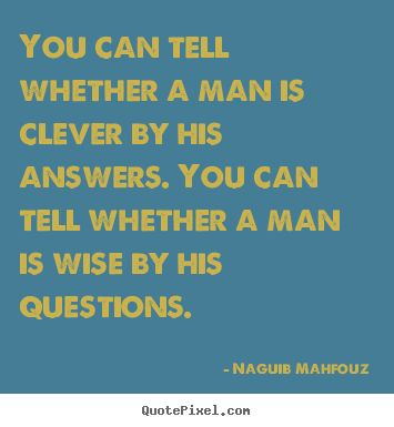 Naguib Mahfouz poster quotes - You can tell whether a man is clever by his.. - Inspirational quotes
