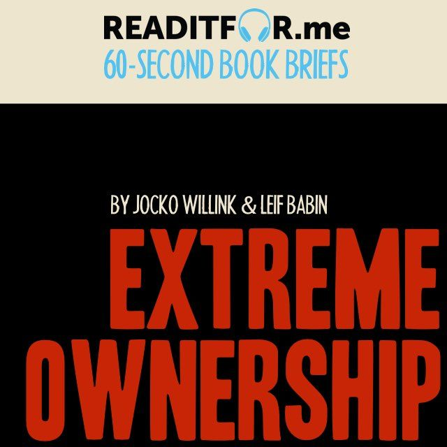 Today's Book Brief: Extreme Ownership. Want the 12-minute version? Get a free www.readitfor.me account.