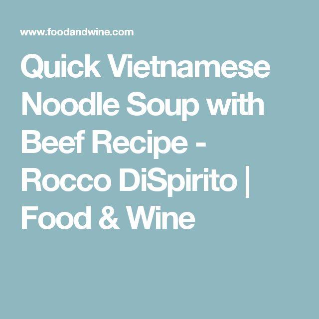 Quick Vietnamese Noodle Soup with Beef Recipe  - Rocco DiSpirito | Food & Wine