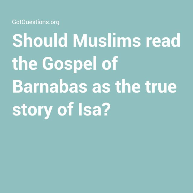 Should Muslims read the Gospel of Barnabas as the true story of Isa?