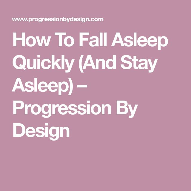 How To Fall Asleep Quickly (And Stay Asleep) – Progression By Design