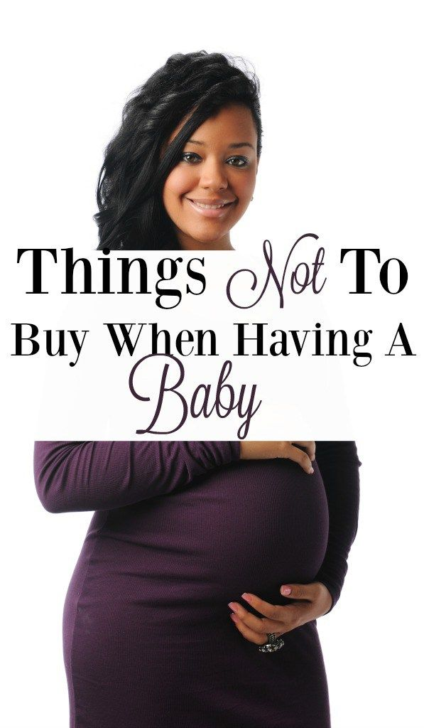 Things Not To Buy When Having a Baby. Having a baby already tightens your wallet don't buy things you don't need to.