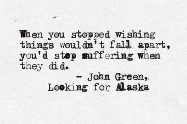 LOOKING FOR ALASKA BY JOHN GREEN    (VIA WRITEBACK)    typewritten, john green, looking for alaska, quote,<3