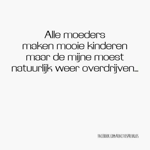 Alle moeders maken mooie kinderen maar de mijne moest natuurlijk weer overdrijven... #quote #mama #kinderen