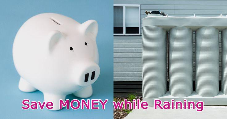 Rain harvesting lets you save money while raining.