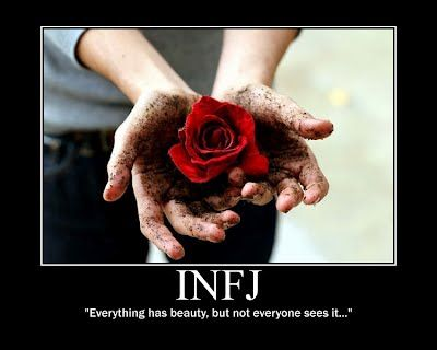 """INFJ - Everything has beauty even sadness, even the grotesque, even death bc without them we would never recognize the """"beautiful"""" things."""