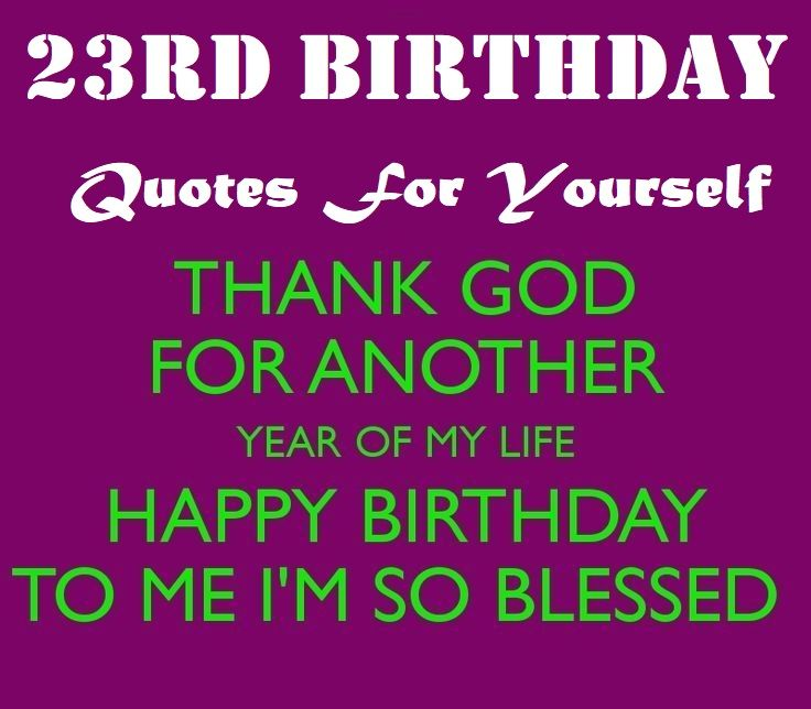 23rd Birthday Quotes For Yourself Wishing Myself A Happy ...