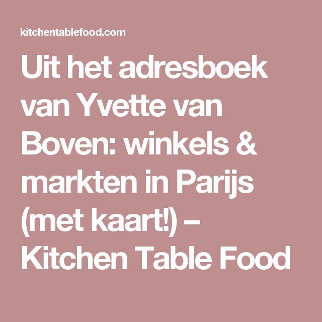Uit het adresboek van Yvette van Boven: winkels & markten in Parijs (met kaart!) – Kitchen Table Food