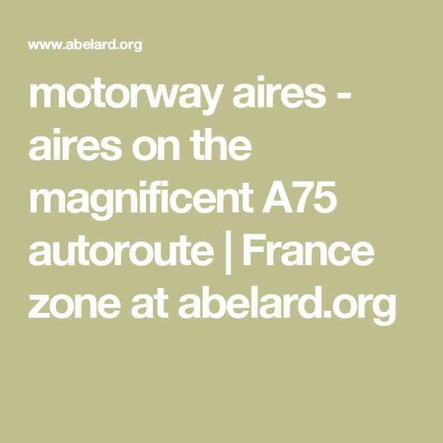 motorway aires - aires on the magnificent A75 autoroute | France zone at abelard.org