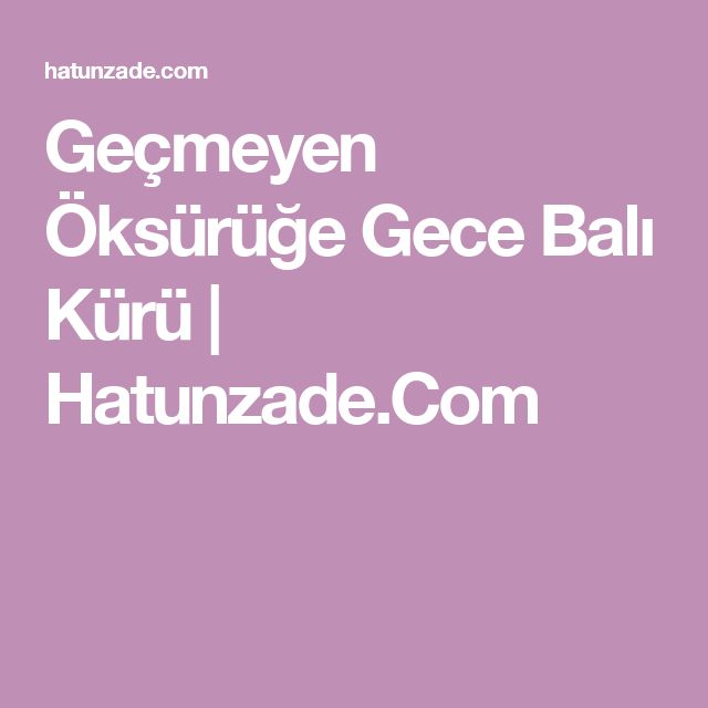 Geçmeyen Öksürüğe Gece Balı Kürü   Hatunzade.Com
