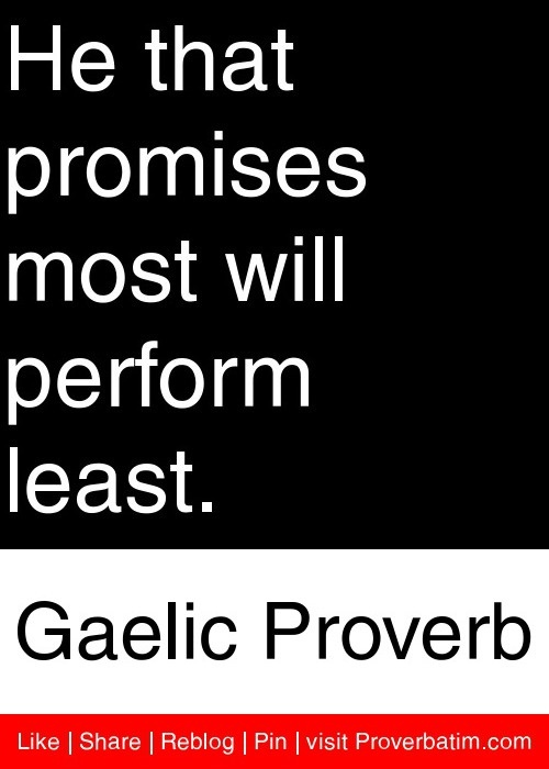 He that promises most will perform least. - Gaelic Proverb #proverbs #quotes