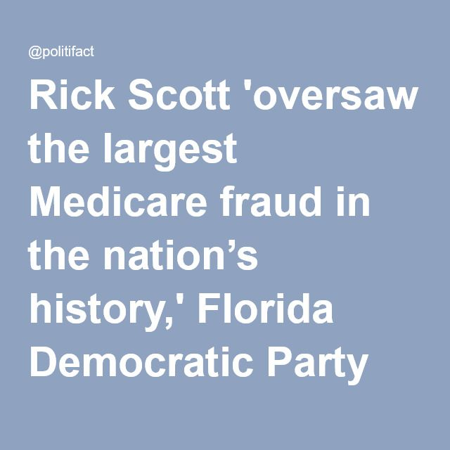 Rick Scott 'oversaw the largest Medicare fraud in the nation's history,' Florida Democratic Party says | PolitiFact Florida